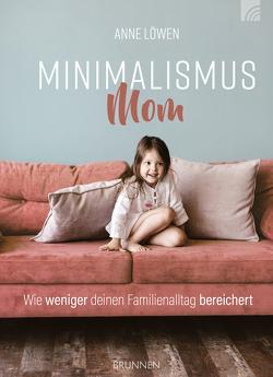 Minimalismus Mom von Löwen,  Anne