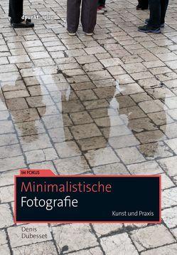 Minimalistische Fotografie: Kunst und Praxis von Dubesset,  Denis, Ochs,  Susanne