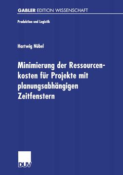 Minimierung der Ressourcenkosten für Projekte mit planungsabhängigen Zeitfenstern von Nübel,  Hartwig