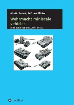 Miniscale Wehrmacht vehicles instructions von Ludwig,  Martin, Mueller,  Frank