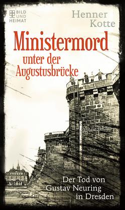 Ministermord unter der Augustbrücke von Kotte,  Henner