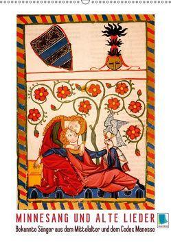 Minnesang und alte Lieder: Bekannte Sänger aus dem Mittelalter und dem Codex Manesse (Wandkalender 2019 DIN A2 hoch) von CALVENDO