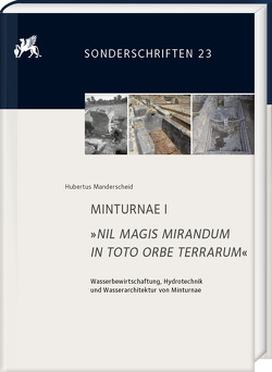 MINTURNAE I. »NIL MAGIS MIRANDUM IN TOTO ORBE TERRARUM« von Manderscheid,  Hubertus