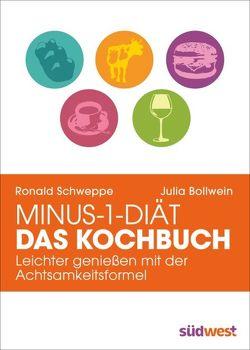 Minus-1-Diät – Das Kochbuch von Bollwein,  Julia, Long,  Aljoscha, Schweppe,  Ronald