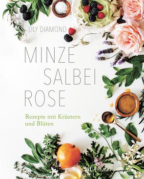 Minze, Salbei, Rose von Diamond,  Lily, Theis-Passaro,  Claudia