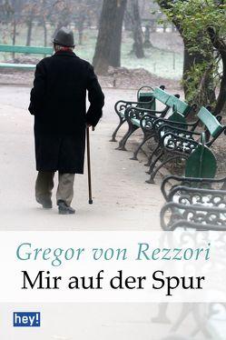 Mir auf der Spur von Rezzori,  Gregor von