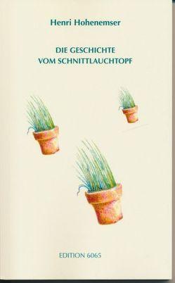 Die Geschichte vom Schnittlauchtopf von Hohenemser,  Henri