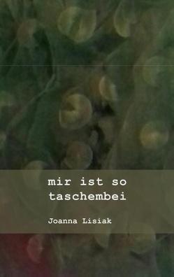 mir ist so taschembei von Lisiak,  Joanna