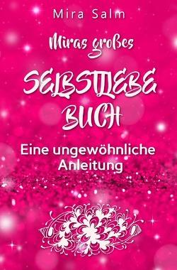 Mira Salm Bücher / Selbstliebe: MIRAS GROSSES SELBSTLIEBE BUCH! von Salm,  Mira