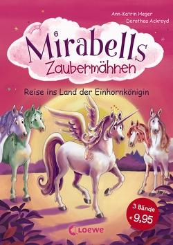 Mirabells Zaubermähnen – Reise ins Land der Einhornkönigin von Ackroyd,  Dorothea, Heger,  Ann-Katrin