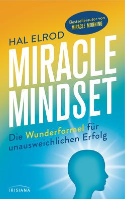Miracle Mindset von Elrod,  Hal, Kretschmer,  Ulrike