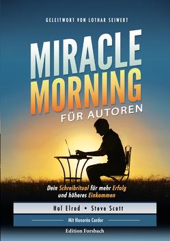 Miracle Morning für Autoren von Brombach,  Christina, Corder,  Honorée, Elrod,  Hal, Scott,  Steve, Seiwert,  Lothar