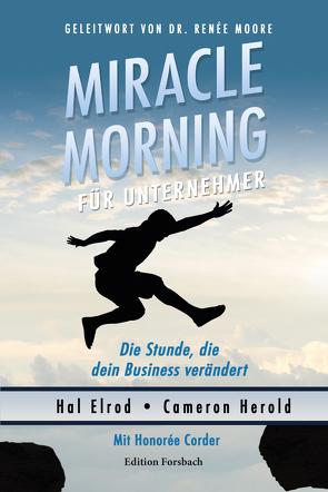 Miracle Morning für Unternehmer von Brombach,  Christina, Corder,  Honorée, Elrod,  Hal, Herold,  Cameron, Moore,  Renée