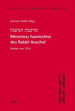 Mircevess hamischne des Rabbi Anschel Krakau um 1534 von Heide,  Gernot