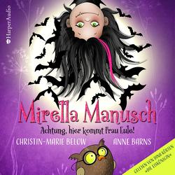 Mirella Manusch – Achtung, hier kommt Frau Eule! von Barns,  Anne, Below,  Christin-Marie, Kürten,  Dina