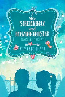 Miriam & Mark: Wie Streichholz und Benzinkanister von Hall,  Vivian
