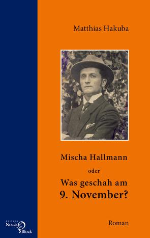 Mischa Hallmann oder Was geschah am 9. November? von Hakuba,  Matthias