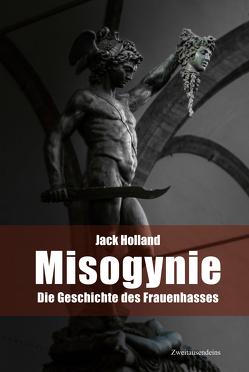 Misogynie. Die Geschichte des Frauenhasses von Holland,  Jack