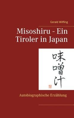 Misoshiru – Ein Tiroler in Japan von Wilfling,  Gerald