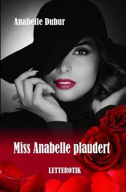 Miss Anabelle plaudert von Dubur,  Anabelle, VERLAG,  Letterotik