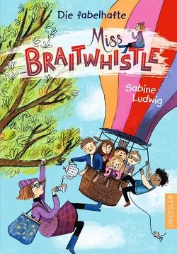 Miss Braitwhistle 1. Die fabelhafte Miss Braitwhistle von Ludwig,  Sabine, Stegmaier,  Andrea