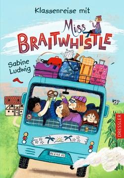 Miss Braitwhistle 5. Klassenreise mit Miss Braitwhistle von Ludwig,  Sabine, Stegmaier,  Andrea