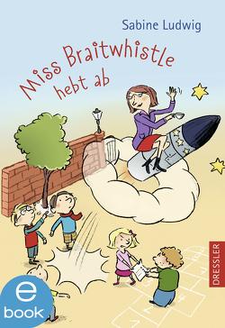 Miss Braitwhistle hebt ab von Göhlich,  Susanne, Ludwig,  Sabine