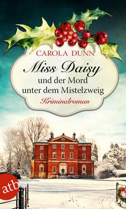 Miss Daisy und der Mord unter dem Mistelzweig von Dunn,  Carola, Riekert,  Eva