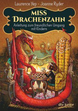 Miss Drachenzahn – Anleitung zum freundlichen Umgang mit Kindern von GrandPré,  Mary, Rothfuss,  Ilse, Ryder,  Joanne, Yep,  Laurence