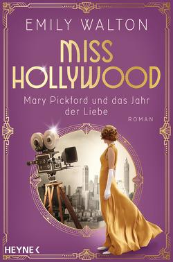 Miss Hollywood – Mary Pickford und das Jahr der Liebe von Walton,  Emily