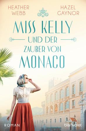 Miss Kelly und der Zauber von Monaco von Gaynor,  Hazel, Geng,  Claudia, Webb,  Heather