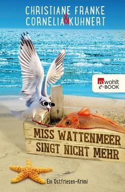 Miss Wattenmeer singt nicht mehr von Franke,  Christiane, Kuhnert,  Cornelia