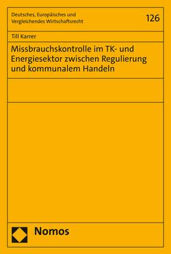 Missbrauchskontrolle im TK- und Energiesektor zwischen Regulierung und kommunalem Handeln von Karrer,  Till