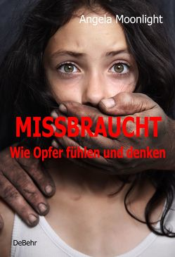 MISSBRAUCHT – Wie Opfer fühlen und denken von Moonlight,  Angela