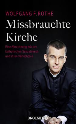 Missbrauchte Kirche von Rothe,  Wolfgang F.