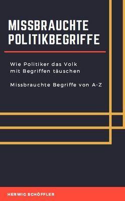 Missbrauchte Politikbegriffe von Schöffler,  Herwig