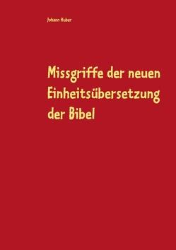 Missgriffe der neuen Einheitsübersetzung der Bibel von Huber,  Johann
