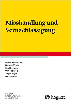 Misshandlung und Vernachlässigung von Berthold,  Oliver, Fegert,  Jörg M, Hermeling,  Lina, Hoffmann,  Ulrike, Rassenhofer,  Miriam, Ziegenhain,  Ute