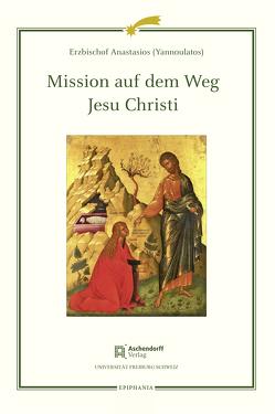 Mission auf dem Weg Jesu Christi von (Yannoulatos),  Erzbischof Anastasios, Hallensleben,  Barbara