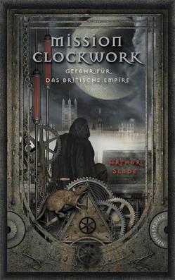 Mission Clockwork 1: Mission Clockwork von Plorin,  Eva, Slade,  Arthur, Steinhöfel,  Dirk