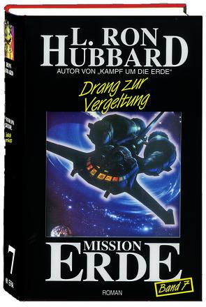 Mission Erde, Band 7: Drang zur Vergeltung von Hubbard,  L. Ron