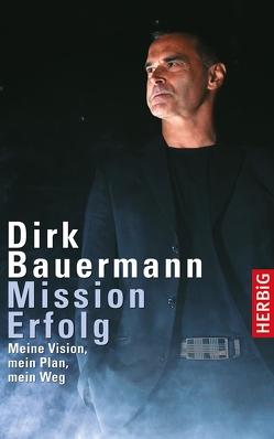 Mission Erfolg von Bauermann,  Dirk, Bauermann,  Kim, Heyder,  Wolfgang, Nowitzki,  Dirk, Psotta,  Kai, Rauch,  Bernd