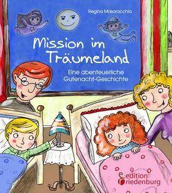 Mission im Träumeland – Eine abenteuerliche Gutenacht-Geschichte für Kinder ab 5 von Masaracchia,  Regina
