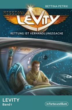 Mission: Levity – Rettung ist Verhandlungssache – Levity Band 1 von Petrik,  Bettina