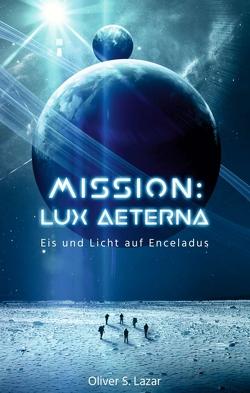 Mission: Lux Aeterna von Lazar,  Oliver S.