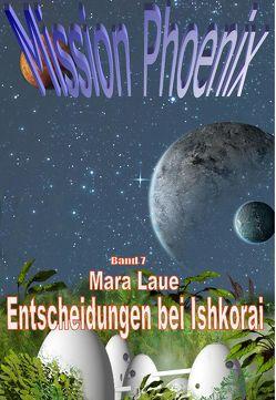 Mission Phoenix – Band 7: Entscheidungen bei Ishkorai von Laue,  Mara