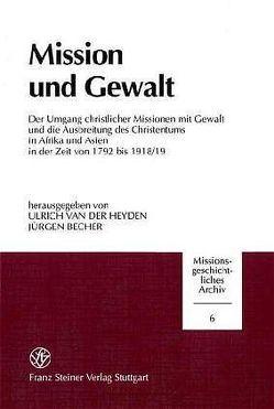 Mission und Gewalt von Becher,  Jürgen, Heyden,  Ulrich van der