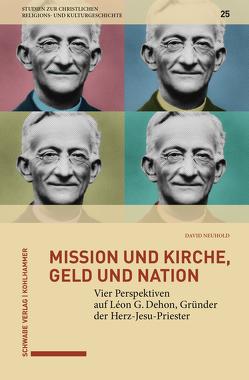 Mission und Kirche, Geld und Nation von Delgado,  Mariano, Leppin,  Volker, Neuhold,  David