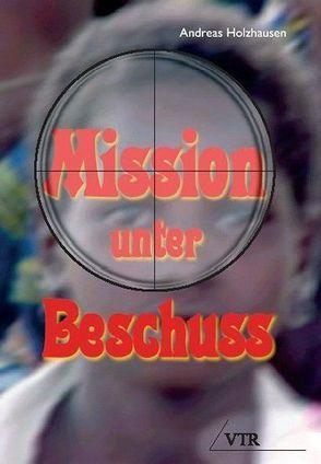 Mission unter Beschuß von Holzhausen,  Andreas