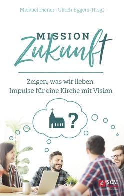 Mission Zukunft von Diener,  Michael, Eggers,  Ulrich